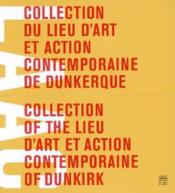 Vente livre :  Collection du lieu d'art et d'action contemporaine de dunkerque  - Collectif