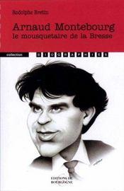 Arnaud Montebourg ; le mousquetaire de la Bresse - Intérieur - Format classique