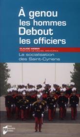 À genoux les hommes ; debout les officiers ; la socialisation des Saint-Cyriens - Couverture - Format classique