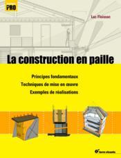 La construction en paille ; principes fondamentaux, techniques de mise en oeuvre, exemples de réalisations - Couverture - Format classique