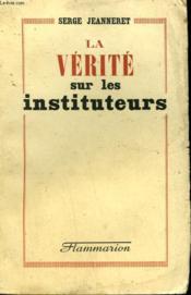 La Verite Sur Les Instituteurs. - Couverture - Format classique