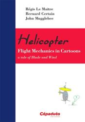 Helicopter ; flight mechanics in cartoons ; a tale of blade and wind - Couverture - Format classique
