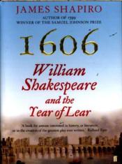 Vente livre :  1606: WILLIAM SHAKESPEARE AND THE YEAR OF LEAR  - James Shapiro