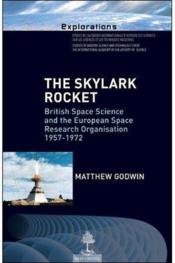 The skylark rocket ; british space science and the european space research organisation 1957-1972  - Matthew Godwin