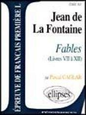 Étude sur Jean de La Fontaine ; fables livre VII à XII ; épreuves de français 1re L - Intérieur - Format classique