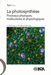 La photosynthèse ; processus physiques, moléculaires et physiologiques - Couverture - Format classique
