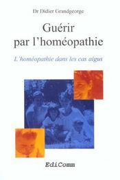 Guerir par l'homeopathie - l'homeopathie dans les cas aigus - Intérieur - Format classique