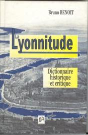 La lyonnitude ; dictionnaire historique et critique - Couverture - Format classique