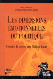 Les dimensions émotionnelles du politique ; chemins de traverse avec Philippe Braud - Couverture - Format classique