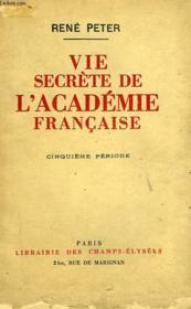 Vie Secrete De L'Academie Francaise Cinquieme Periode - Couverture - Format classique