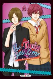Vente livre :  Be-twin you & me T.6  - Saki Aikawa