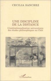 Une discipline de la distance ; l'institutionnalisation universitaire des études philosophiques au Chili - Couverture - Format classique