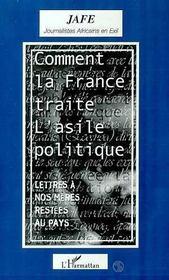 Comment La France Traite L'Asile Politique ; Lettres A Nos Meres Restees Au Pays - Intérieur - Format classique