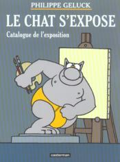 LE CHAT S'EXPOSE ; CATALOGUE DE L'EXPOSITION  - Philippe Geluck