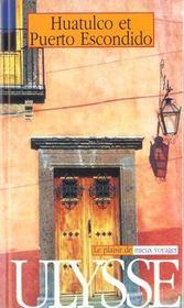 Guide Ulysse ; Huatulco Et Puerto Escondido ; Mexique - Intérieur - Format classique