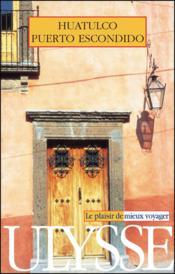 Guide Ulysse ; Huatulco Et Puerto Escondido ; Mexique - Couverture - Format classique