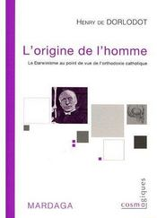 Vente  L'origine de l'homme ; le darwinisme au point de vue de l'orthodoxie catholique  - De Dorlodot H