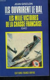 Ils Ouvrirent Le Bal. Les Mille Victoires De La Chasse Francaise 1940. - Couverture - Format classique