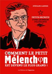 Comment le petit Mélenchon est devenu le plus grand  - Stephane Garnier