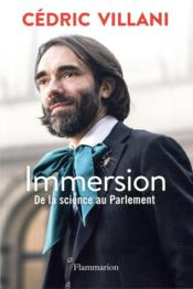 Vente livre :  Immersion ; de la science au Parlement  - Cedric Villani