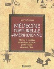 Médecine naturelle amérindienne ; plantes et remèdes pour soigner le corps, guérir l'esprit et nourrir l'âme - Intérieur - Format classique