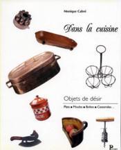 Dans La Cuisine ; Objets De Desir - Couverture - Format classique