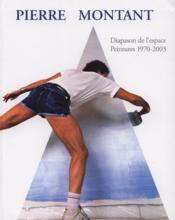 PIERRE MONTANT. L'Œuvre peinte 1970 - 2003. Essai de Catalogue Raisonné - Couverture - Format classique