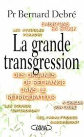 La Grande Transgression ; L'Homme Genetiquement Modifie  - Bernard Debré