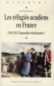 Les réfugiés acadiens en France ; 1758-1785, l'impossible réintégration ? - Couverture - Format classique