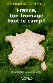 France, ton fromage fout le camp ! où est passé le bon goût du terroir ? - Couverture - Format classique