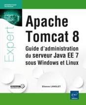 Apache Tomcat 8 ; guide d'administration du serveur Java EE 7 sous Windows et Linux - Couverture - Format classique