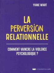 Vente  La perversion relationnelle ; comment vaincre la violence psychologique?  - Yvane Wiart
