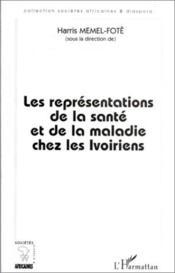 Les représentations de la santé et de la maladie chez les Ivoiriens - Couverture - Format classique