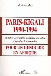 Paris-Kigali 1990-1994 ; lunettes coloniales, politique du sabre et onction humanitaire ; pour un génocide en Afrique - Intérieur - Format classique