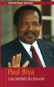 Paul Biya ; les secrets du pouvoir - Couverture - Format classique