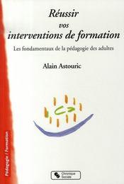 Réussir vos interventions de formation ; les fondamentaux de la pédagogie des adultes - Intérieur - Format classique