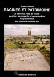 Racines Et Patrimoine : La Banlieue Nord De Paris, Gestion Sauvegarde Et Conservation Du Patrimoine - Couverture - Format classique