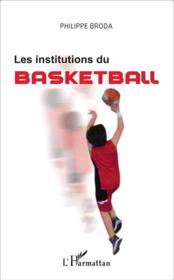 Les institutions du basketball  - Philippe Broda