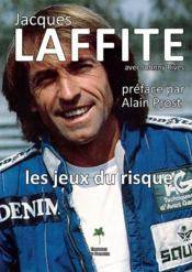 Vente livre :  Jacques Laffite ; les jeux du risque  - Jacques Laffite - Johnny Rives