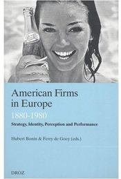 Vente livre :  American firms in europe ; 1880-1980 ; strategy, identity, perception and performance  - Collectif