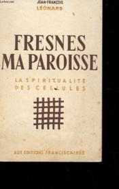 Fresnes Ma Paroisse - La Spiritualite Des Cellules - Couverture - Format classique
