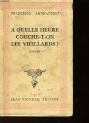 A Quelle Heure Couche-T-On Les Vieillards? - Couverture - Format classique