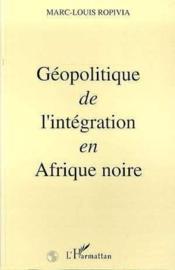 Geopolitique De L'Integration En Afrique Noire - Couverture - Format classique