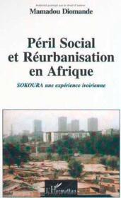 Peril Social Et Reurbanisation En Afrique ; Sokouba Une Experience Ivoirienne - Couverture - Format classique