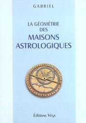 La Geometrie Des Maisons Astrologiques - Intérieur - Format classique