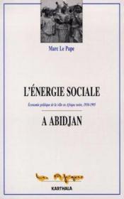 L'Energie Sociale A Abidjan. Economie Politique De La Ville En Afrique Noire - Couverture - Format classique