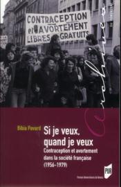 Si je veux quand je veux ; contraception et avortement dans la société française (1956-1979) - Couverture - Format classique