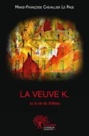 La veuve K. ou la vie de château - Couverture - Format classique