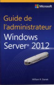 Vente livre :  GUIDE DE L'ADMINISTRATEUR ; Windows Server 2012  - William R. Stanek