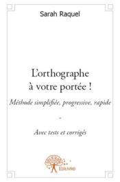 L'orthographe à votre portée ! méthode simplifiée, progressive, rapide - Couverture - Format classique